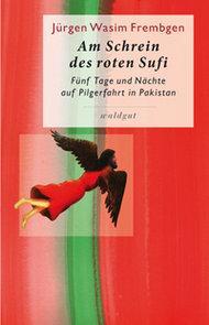 Jürgen Wasim Frembgen: Am Schrein des roten Sufi