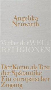 Buchcover Angelika Neuwirth: Der Koran als Text der Spätantike. Ein europäischer Zugang.