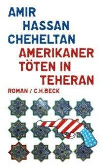 Buchcover Amerikaner töten in Teheran von Amir Cheheltan