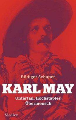 Buchcover Karl May. Untertan, Hochstapler, Übermensch im Siedler-Verlag