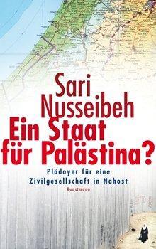 Buchcover Sari Nusseibeh: Ein Staat für Palästina? Plädoyer für eine Zivilgesellschaft in Nahost im Verlag Antje Kunstmann