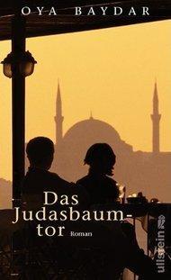 Buchcover Oya Baydar: Das Judasbaumtor im Ullstein-Verlag