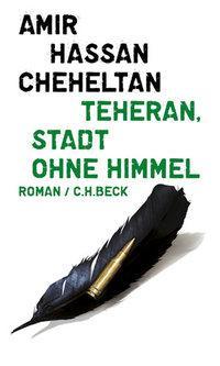 Buchcover Amir Hassan Cheheltan: Teheran. Stadt ohne Himmel