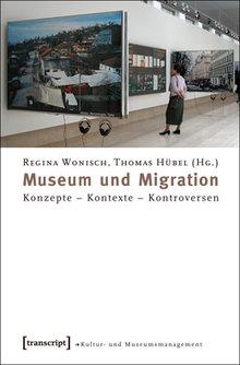 Buchcover Museum und Migration von Regina Wonisch und Thomas Hübel; Copyright: transcript