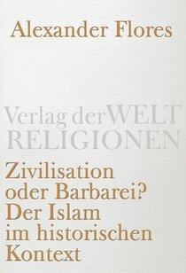 Buchcover Zivilisation oder Barbarei? Der Islam im historischen Kontext, von Alexander Flores