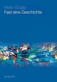 Buch-Cover 'Metin Eloğlu: Fast eine Geschichte'; © binooki-Verlag