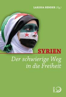 Buchcover: Syrien. Der schwierige Weg in die Freiheit, Hg. Larissa Bender; Dietz-Verlag