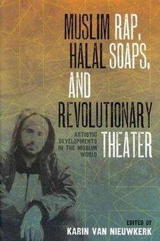 Buchcover Muslim Rap, Halal Soaps, and Revolutionary Theater. Artistic Developments in the Muslim World
