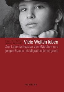 Buchcover 'Viele Welten leben - Lebenslagen von jungen Frauen mit griechischem, italienischem, jugoslawischem, türkischem und Aussiedlerhintergrund'; Foto: Waxmann Verlag