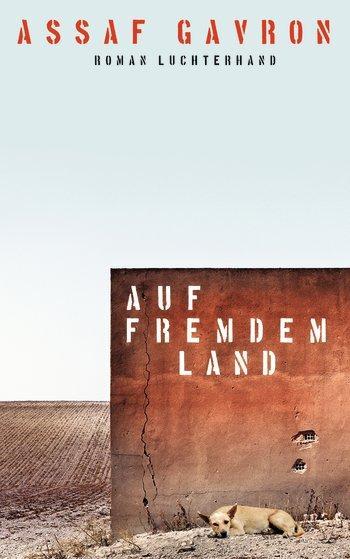 Buchcover  'Auf fremdem Land' von Assaf Gavron im Verlag Luchterhand