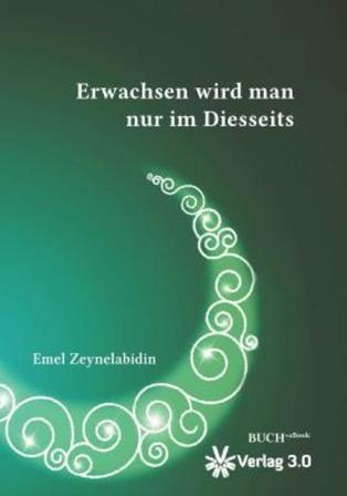 """Buchcover """"Erwachsen wird man nur im Diesseits"""" von Emel Zeynelabidin; Foto: Verlag 3.0"""