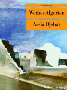 """Buchcover """"Weißes Algerien"""" von Assia Djebar im Unionsverlag"""
