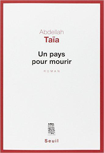 """Un pays pour mourir"" by Abdellah Taia (published in French by Seuil)"