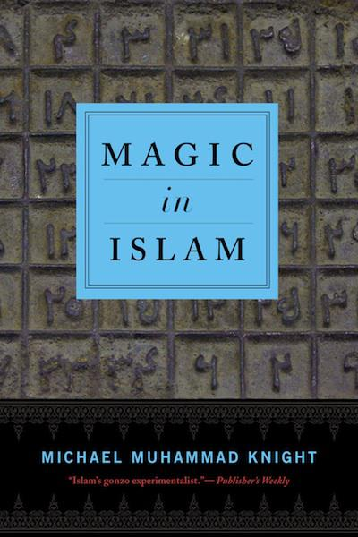 "Buchcover ""The Magic of Islam"" von Michael Muhammad Knight im Verlag Penguin/Random House"