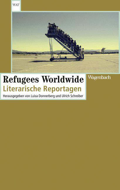 """Buchcover """"Refugees Worldwide: Literarische Reportagen"""" im Wagenbach Verlag"""