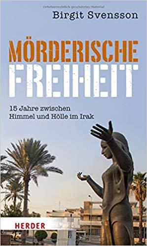 """Buchcover Birgit Svensson: """"Mörderische Freiheit: 15 Jahre zwischen Himmel und Hölle im Irak"""" im Herder-Verlag"""