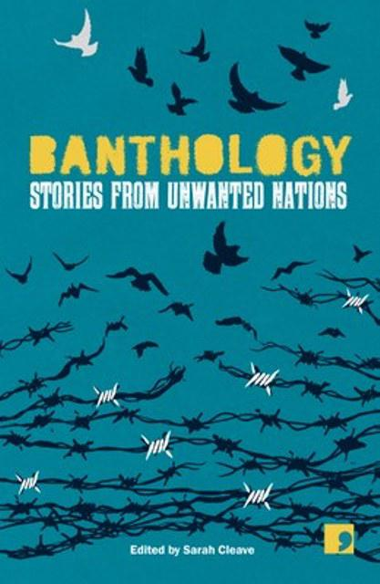 """Banthology. Stories from Unwanted Nations"", edited by Sarah Cleave (published by Comma Press)"