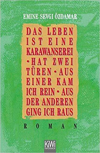 """Emine Sevgi Özdamar: """"Das Leben ist eine Karawanserei - hat zwei Türen - aus einer kam ich rein aus der anderen ging ich raus"""" (1992), Kiepenheuer & Witsch Verlag"""
