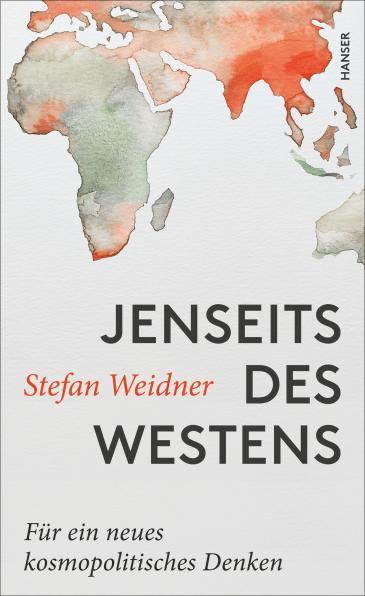 """Buchcover """"Jenseits des Westens. Für ein neues kosmopolitisches Denken"""" des Autors Stefan Weidner im Hanser Verlag"""