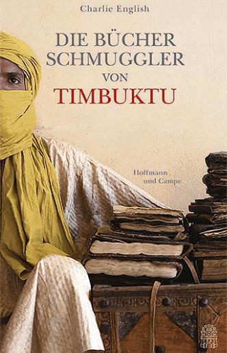 """Charlie English: """"Die Bücherschmuggler von Timbuktu. Von der Suche nach der sagenumwobenen Stadt und der Rettung ihres Schatzes"""" im Verlag Hoffmann und Campe."""