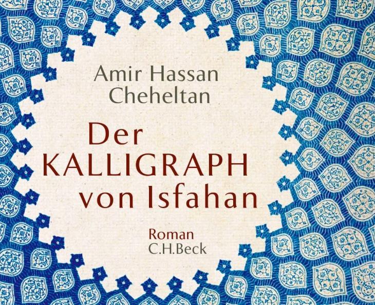 """""""Der Kalligraph von Isfahan"""" von Amir Hassan Cheheltan. Foto:  C.H. Beck"""