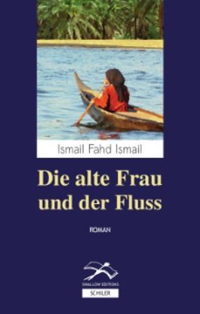 """Ismail Fahd Ismail: """"Die alte Frau und der Fluss"""" im Verlag Hans Schiler"""