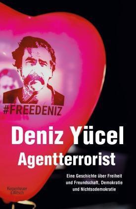 """Deniz Yücel: """"Agentterrorist – Eine Geschichte über Freiheit und Freundschaft, Demokratie und Nichtsodemokratie"""" im Verlag Kiepenheuer & Witsch"""