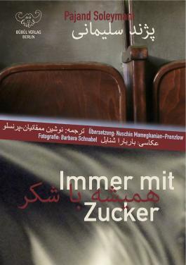 """Pajand Soleymani: """"Immer mit Zucker"""", Roman, Bübül Verlag, Berlin"""