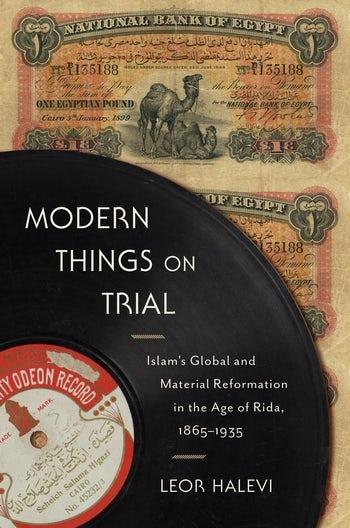 "Buchcover Leor Halevi: ""Modern Things on Trial: Islam's Global and Material Reformation in the Age of Rida, 1865–1935"" im Verlag Columbia University Press"