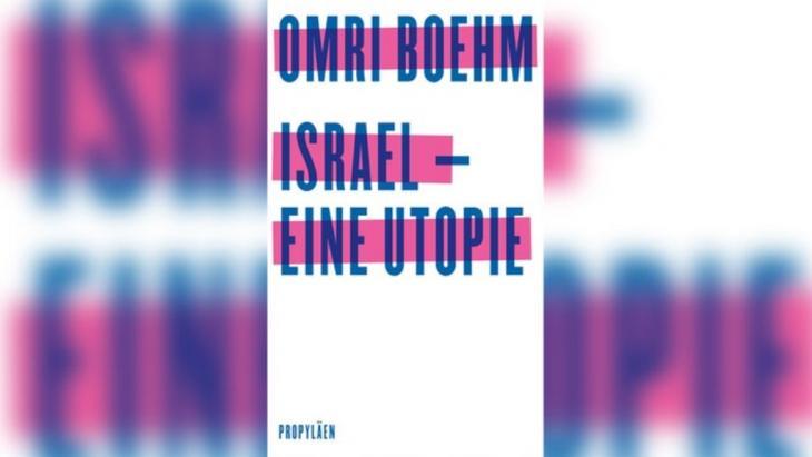 """Buchcover: Omri Boehm: """"Israel – eine Utopie"""". (Foto: Verlag Propyläen)."""