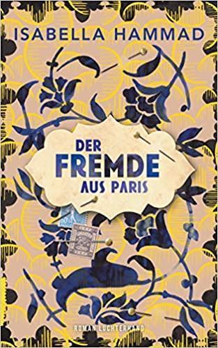 """Umschlag von Isabella Hammads Roman """"Der Fremde aus Paris"""", aus dem Englischen von Henning Ahrens; Luchterhand Literaturverlag"""
