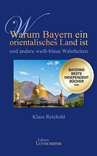 """Buchcover: Klaus Reichold: """"Warum Bayern ein orientalisches Land ist und andere weiß-blaue Wahrheiten"""". Edition Luftschiffer."""
