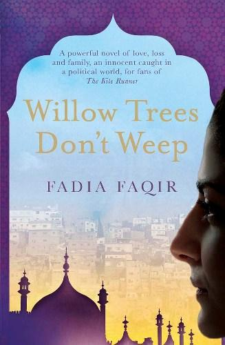 """Cover of """"Willow Trees Don't Weep"""" by Fadia Faqir (source: Heron Books)"""