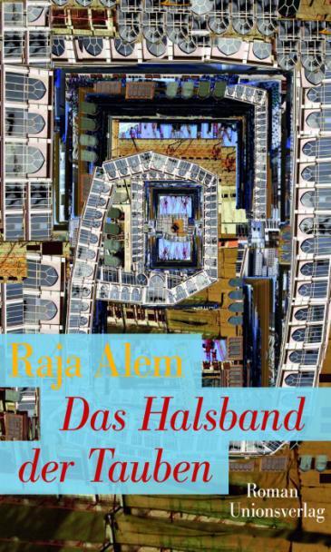 """Cover """"Das Halsband der Tauben"""" von Raja Alem; Foto: Unionsverlag"""