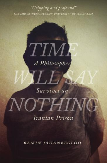 """Cover of Ramin Jahanbegloo's """"Time Will Say Nothing"""" (source: University of Regina Press)"""