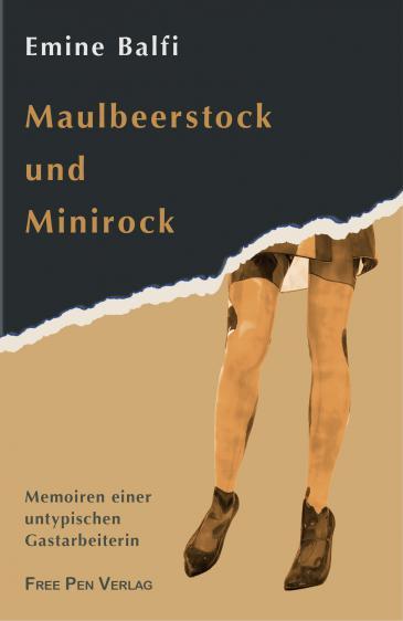 """Buchcover: Emine Balfis """"Maulbeerstock und Minirock""""; Foto: Free Pen Verlag"""