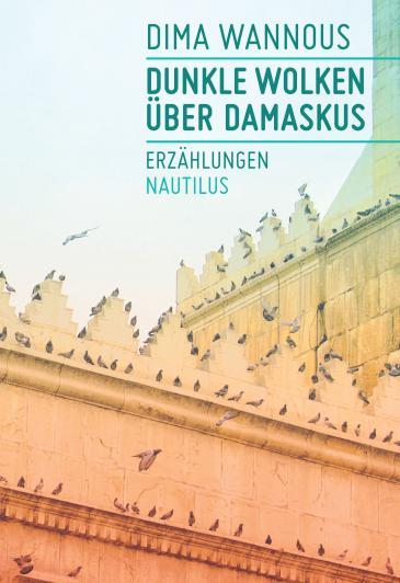 """Buchcover Dima Wannous: """"Dunkle Wolken über Damaskus"""", im Verlag Edition Nautilus"""