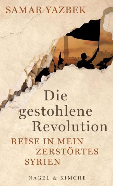 """Buchcover Samar Yazbek: """"Die gestohlene Revolution – Reise in mein zerstörtes Syrien"""" im Verlag Nagel & Kimche"""