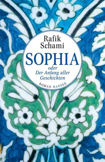 """Buchcover des Romans """"Sophia oder Der Anfang aller Geschichten"""" von Rafik Schami; Foto: Carl Hanser Verlag"""