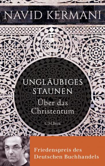 """Buchcover """"Ungläubiges Staunen – Über das Christentum"""" von Navid Kermani im Verlag C.H. Beck"""