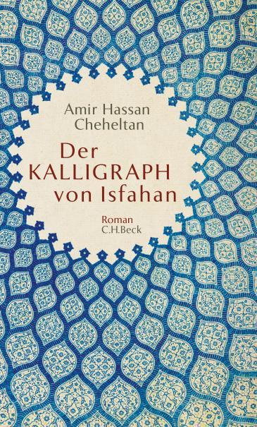 """Buchcover Amir Hassan Cheheltan: """"Der Kalligraph von Isfahan"""" im C.H. Beck-Verlag"""