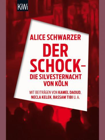 """Buchcover """"Der Schock - die Silvesternacht in Köln"""", herausgegeben von Alice Schwarzer; Quelle: Verlag Kiepenheuer und Witsch"""