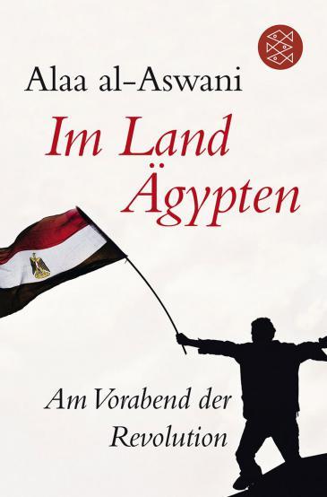 """Buchcover Buchcover: Alaa al-Aswani: """"Im Land Ägypten. Am Vorabend der Revolution""""; Quelle: S.Fischerverlag"""
