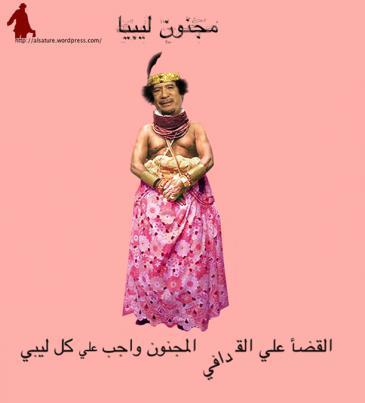 """""""Der libysche Irre... Es ist die nationale Pflicht aller Libyer diesen verrückten Gaddafi hinauszuschmeißen!""""; Quelle: Alsatoor"""