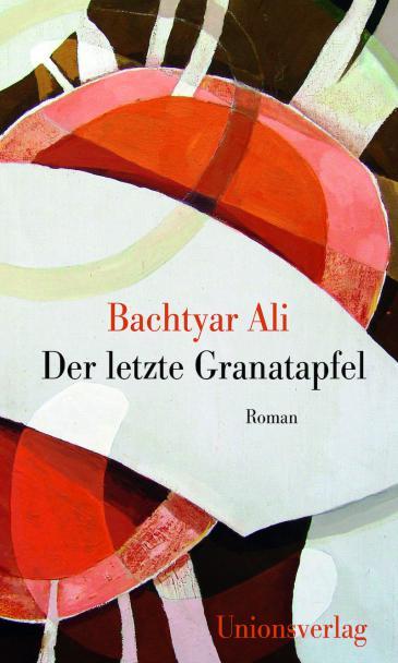 """Buchcover. """"Der letzte Granatapfel"""" von Bachtyar Ali. Foto: Union Verlag"""