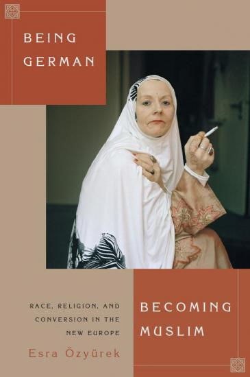 "Buchcover Esra Özyürek: ""Being German, Becoming Muslim: Race, Religion, and Conversion in the New Europe"", Princeton University Press"