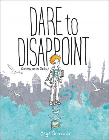 "Buchcover Özge Samancıs Graphic Novel ""Dare to disappoint. Growing up in Turkey""; herausgegeben von Farrar, Straus und Giroux"