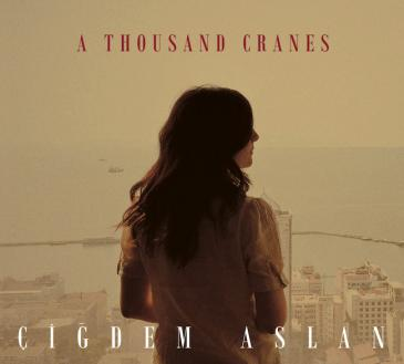 "CD-Cover ""A Thousand Cranes"" von Çiğdem Aslan; Foto: Asphalt Tango Records"