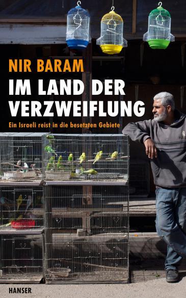 """Nir Baram: """"Im Land der Verzweiflung. Ein Israeli reist in die besetzten Gebiete"""" im Carl Hanser Verlag"""