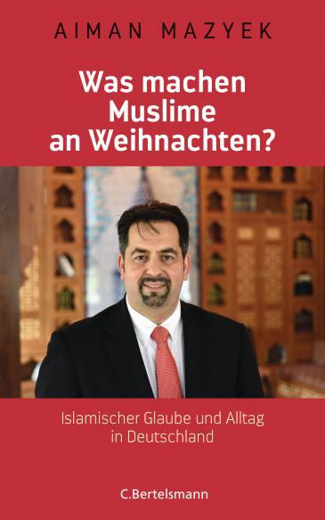 """Buchcover Aiman Mazyek: """"Was machen Muslime an Weihnachten? Islamischer Glaube und Alltag in Deutschland"""", Verlag C. Bertelsmann"""